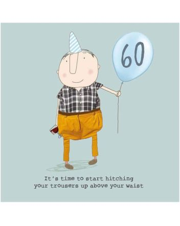 Rosie Made a Thing Hitching Up Your Trousers 60th Birthday Card